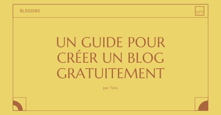guide créer un blog gratuitement
